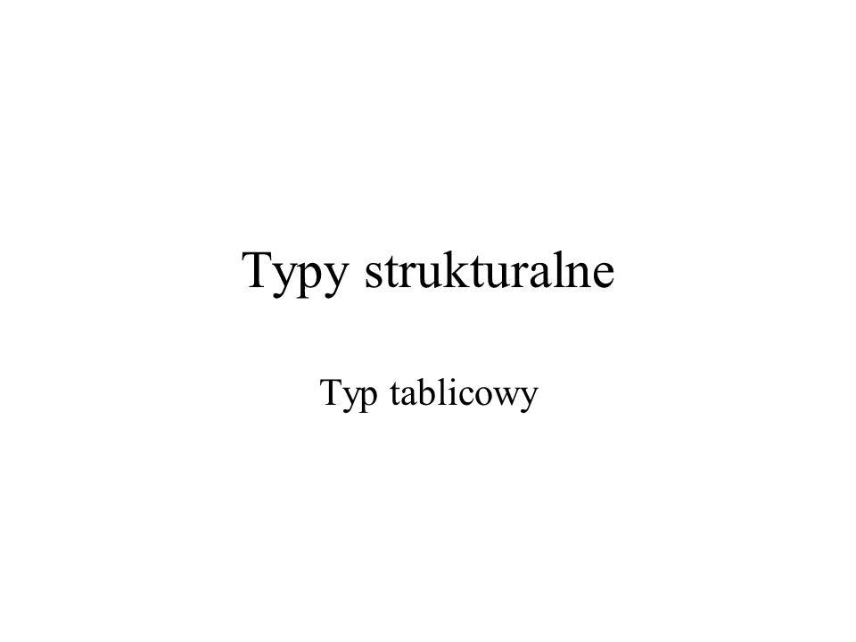 Typy strukturalne Typ tablicowy