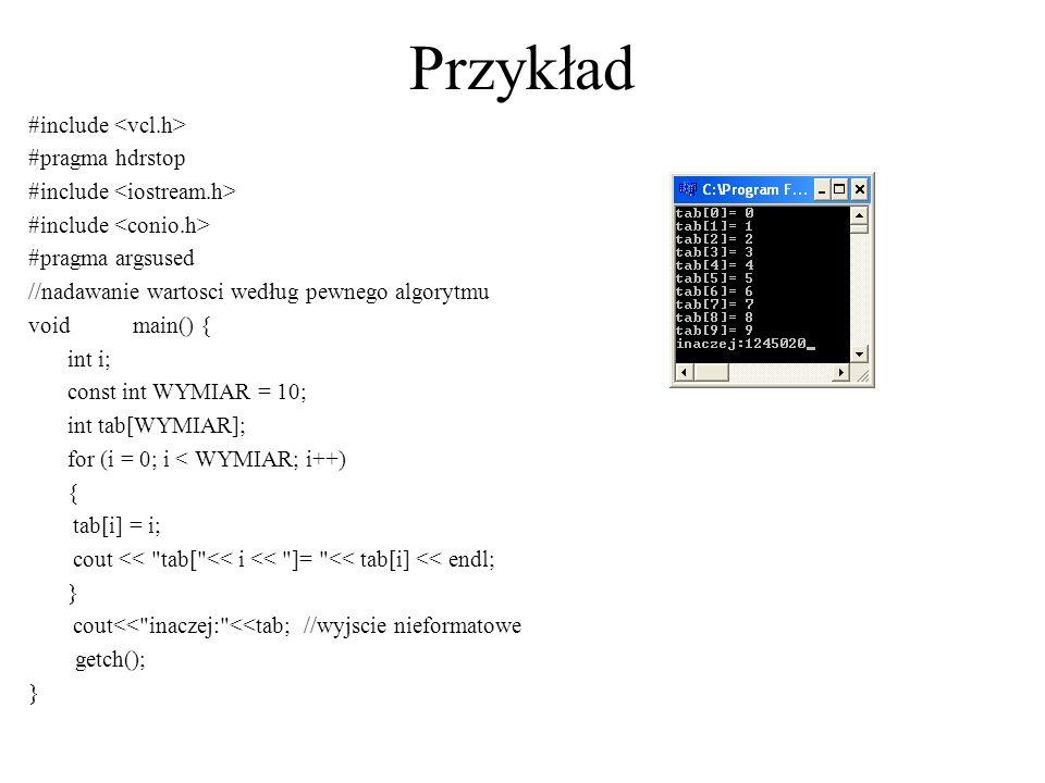 Przykład #include #pragma hdrstop #include #pragma argsused //nadawanie wartosci według pewnego algorytmu voidmain() { int i; const int WYMIAR = 10; i