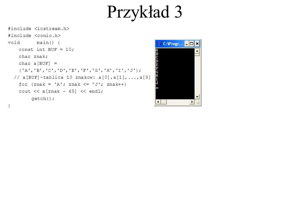 Przykład 3 #include voidmain() { const int BUF = 10; char znak; char a[BUF] = {'A','B','C','D','E','F','G','H','I','J'}; // a[BUF]-tablica 10 znakow:
