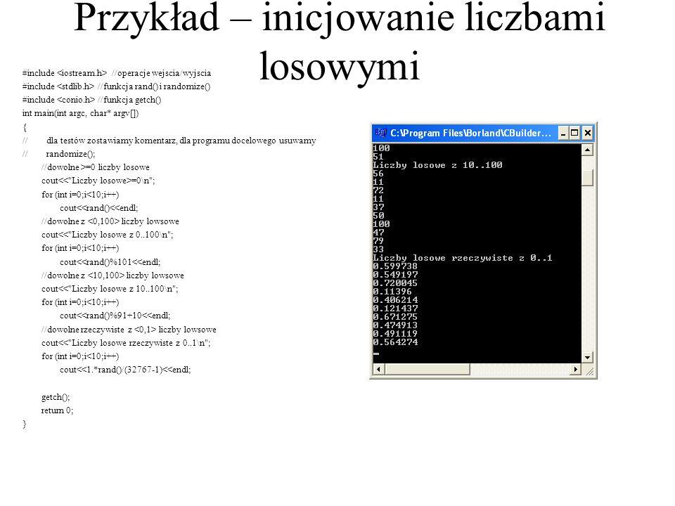 Losowość dla znaków #include //operacje wejscia/wyjscia #include //funkcja rand() i randomize() #include //funkcja getch() int main( ) { char a[10]; for (int i=0;i<10;i++) a[i]=char(65+rand()%27); for (int i=0;i<10;i++) cout<<a[i]<<endl; getch(); return 0; }
