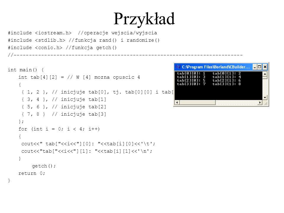 Przykład #include //operacje wejscia/wyjscia #include //funkcja rand() i randomize() #include //funkcja getch() //------------------------------------