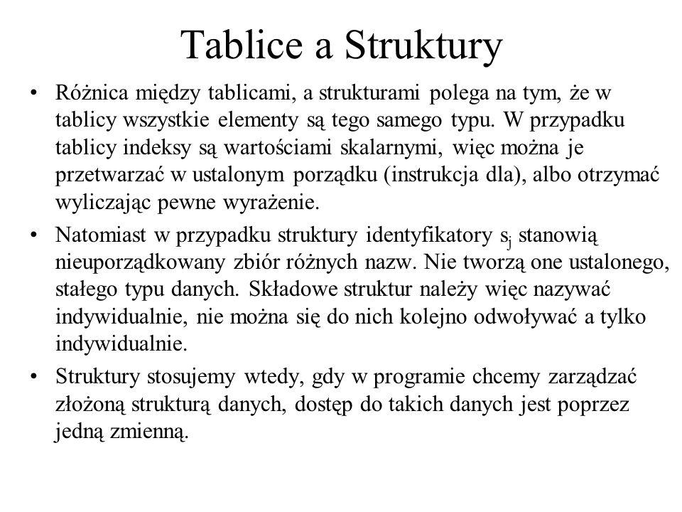 Tablice a Struktury Różnica między tablicami, a strukturami polega na tym, że w tablicy wszystkie elementy są tego samego typu. W przypadku tablicy in
