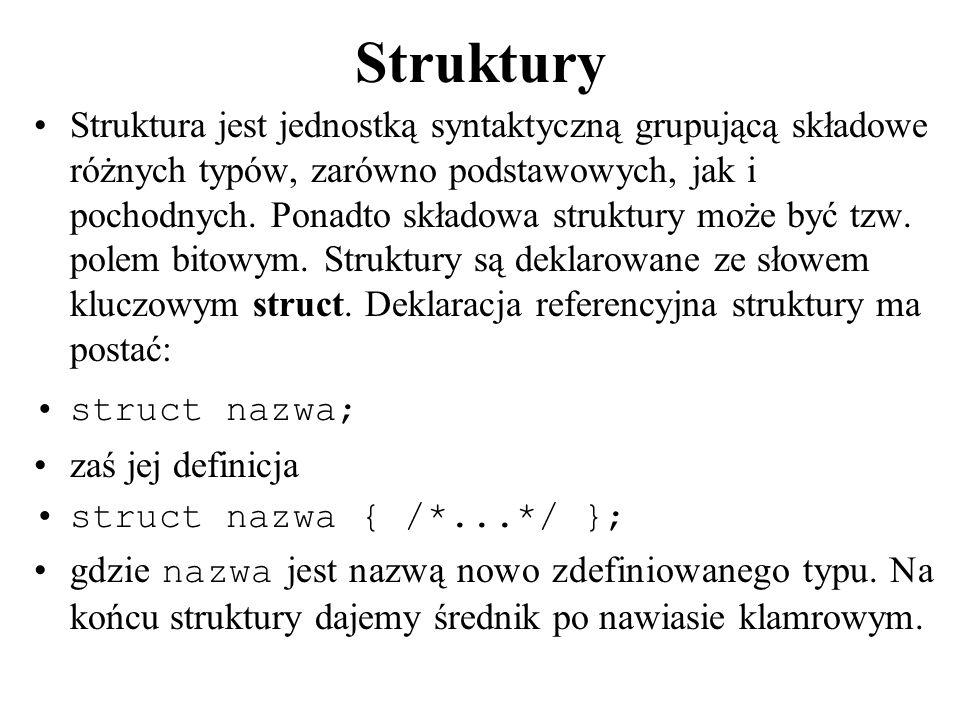 Przykład #include //operacje wejscia/wyjscia #include //funkcja rand() i randomize() #include //funkcja getch() struct skrypt { char *tytul; //tablica znaków char *autor;//tablica znaków float cena; long int naklad; char status; }; int main() { skrypt ks; ks.autor = Jan Kowalski ; ks.cena = 12.55; ks.naklad = 50000; ks.status = A ; cout << stary.autor = <<ks.autor << \n ; cout << stary.cena = <<ks.cena << \n ; cout << stary.naklad = <<ks.naklad << \n ; cout << stary.status = <<ks.status << \n ; getch(); return 0; }