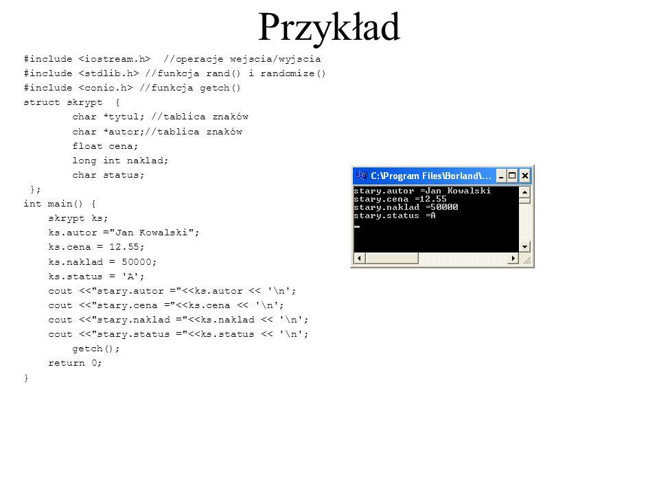 Przykład #include //operacje wejscia/wyjscia #include //funkcja rand() i randomize() #include //funkcja getch() struct skrypt { char *tytul; //tablica
