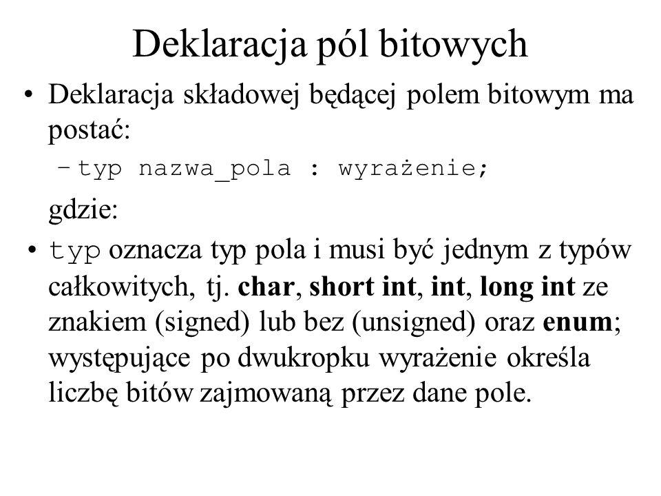 Deklaracja pól bitowych Deklaracja składowej będącej polem bitowym ma postać: –typ nazwa_pola : wyrażenie; gdzie: typ oznacza typ pola i musi być jedn