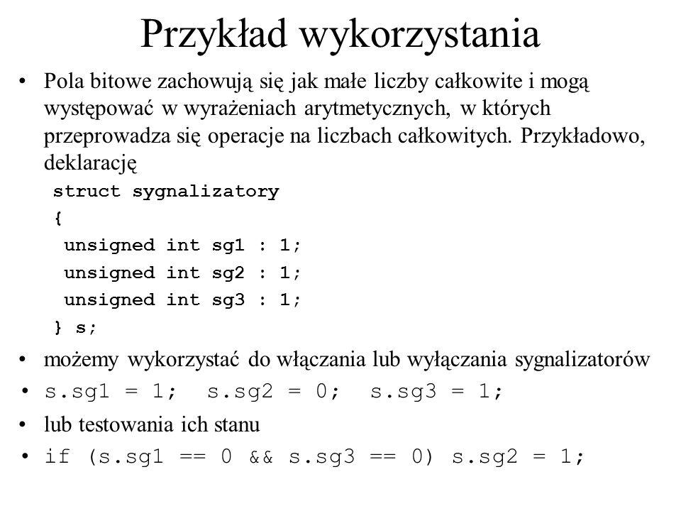 Przykład wykorzystania Pola bitowe zachowują się jak małe liczby całkowite i mogą występować w wyrażeniach arytmetycznych, w których przeprowadza się