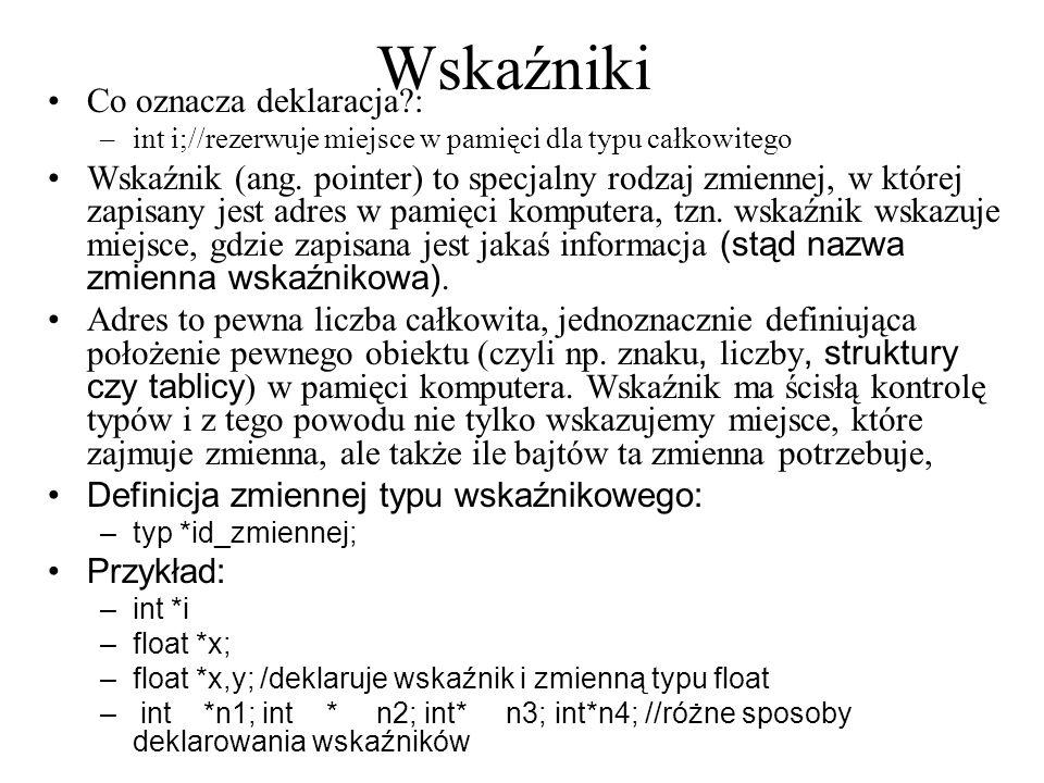 Przykład //----------------------------------------------------------------------- ---- #include #pragma hdrstop #include //---------------------------------------------------------------------- #pragma argsused int main(int argc, char* argv[]) { int *p; *p=7; //p=7; //blad, dlaczego.