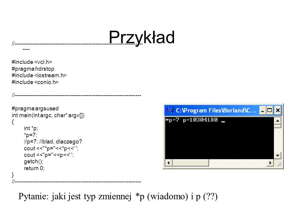 Wskaźnik i pobranie adresu //--------------------------------------------------------------------------- #include #pragma hdrstop //--------------------------------------------------------------------------- #pragma argsused int main(int argc, char* argv[]) { int n=10; // deklaracja i definicja zmienej int *k; //deklaracja wskaźnika na int k=&n; //przypisanie zmiennej, która przechowuje adres adresu zmiennej n cout<< *k= <<*k; //nie powinno dziwić, że pojawi się 10 cout<< &n= <<&n;// a co to.