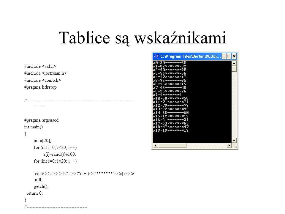 Tablice dwuwymiarowe a wskaźniki #include #pragma hdrstop //--------------------------------------------------------------------------- #pragma argsused int main() { int a[20][20]; for (int i=0; i<20; i++) for (int j=0; j<20; j++) a[i][j]=rand()%100; for (int i=0; i<20; i++) for (int j=0; j<20; j++) if (i==j) cout<< a <<i<< , <<j<< = <<*(*(a+i)+j)<< ******* <<a[i][j]<<endl; getch(); return 0; } //---------------------------------------