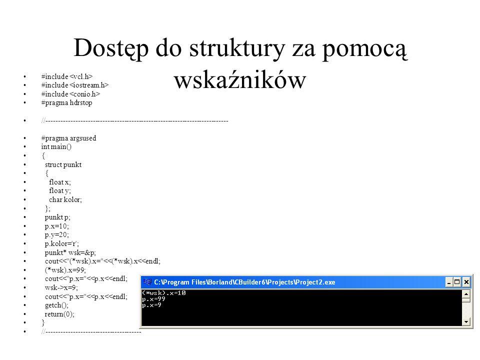 Dostęp do struktury za pomocą wskaźników #include #pragma hdrstop //--------------------------------------------------------------------------- #pragm