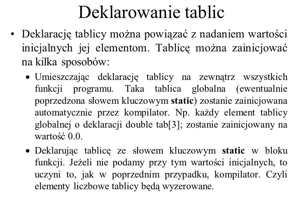 Deklarowanie tablic Deklarację tablicy można powiązać z nadaniem wartości inicjalnych jej elementom. Tablicę można zainicjować na kilka sposobów: Umie