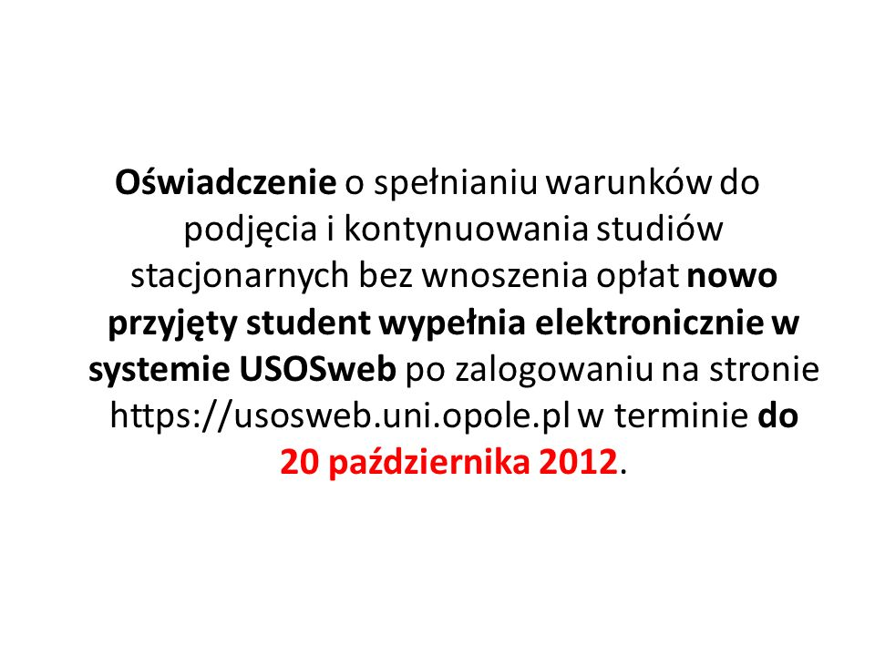 Oświadczenie o spełnianiu warunków do podjęcia i kontynuowania studiów stacjonarnych bez wnoszenia opłat nowo przyjęty student wypełnia elektronicznie