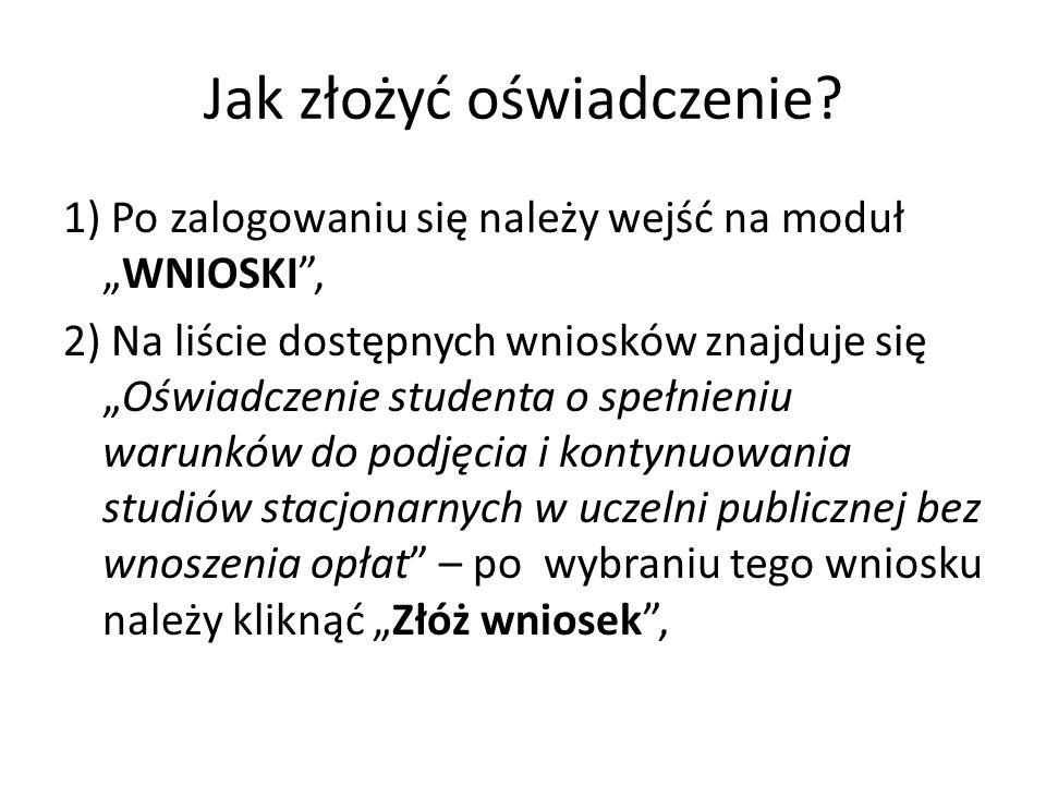 Jak złożyć oświadczenie? 1) Po zalogowaniu się należy wejść na modułWNIOSKI, 2) Na liście dostępnych wniosków znajduje sięOświadczenie studenta o speł