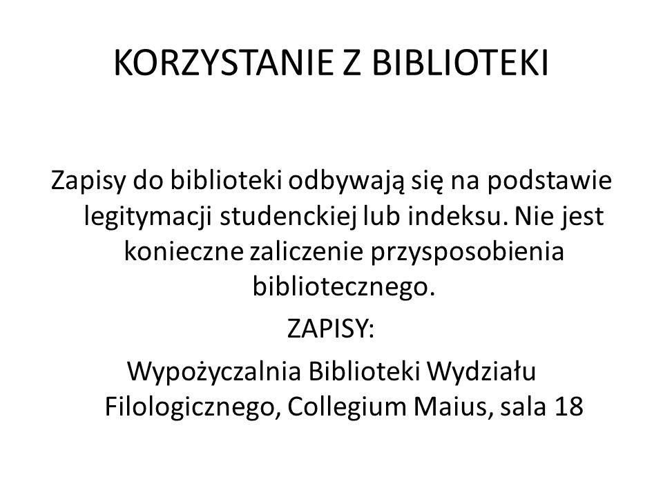 KORZYSTANIE Z BIBLIOTEKI Zapisy do biblioteki odbywają się na podstawie legitymacji studenckiej lub indeksu. Nie jest konieczne zaliczenie przysposobi