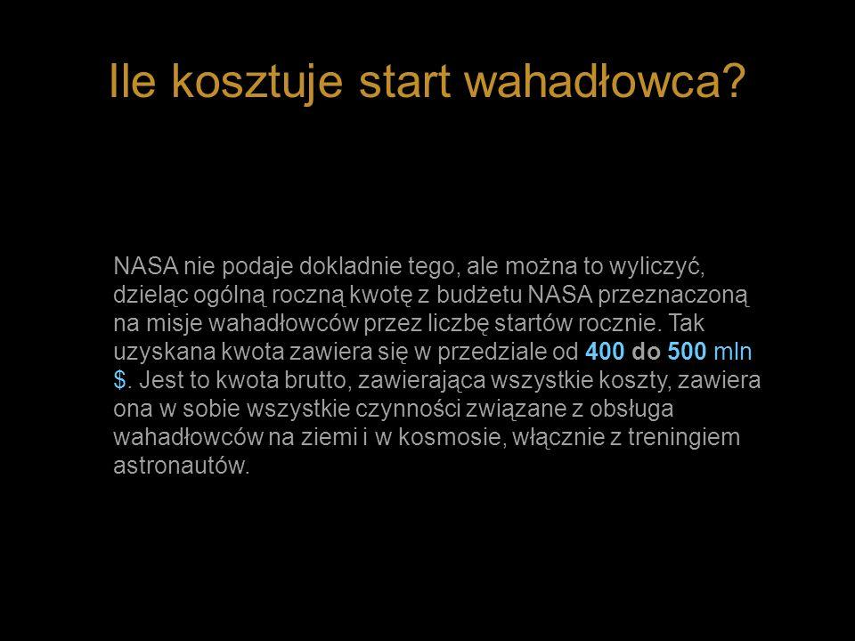 Ile kosztuje start wahadłowca? NASA nie podaje dokladnie tego, ale można to wyliczyć, dzieląc ogólną roczną kwotę z budżetu NASA przeznaczoną na misje