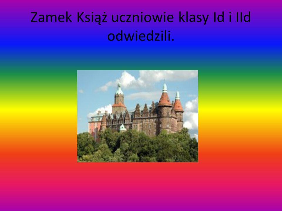 Zamek Książ uczniowie klasy Id i IId odwiedzili.