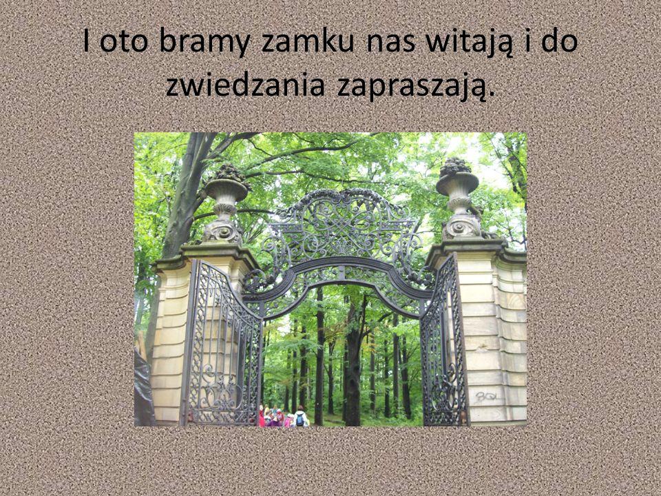 I oto bramy zamku nas witają i do zwiedzania zapraszają.