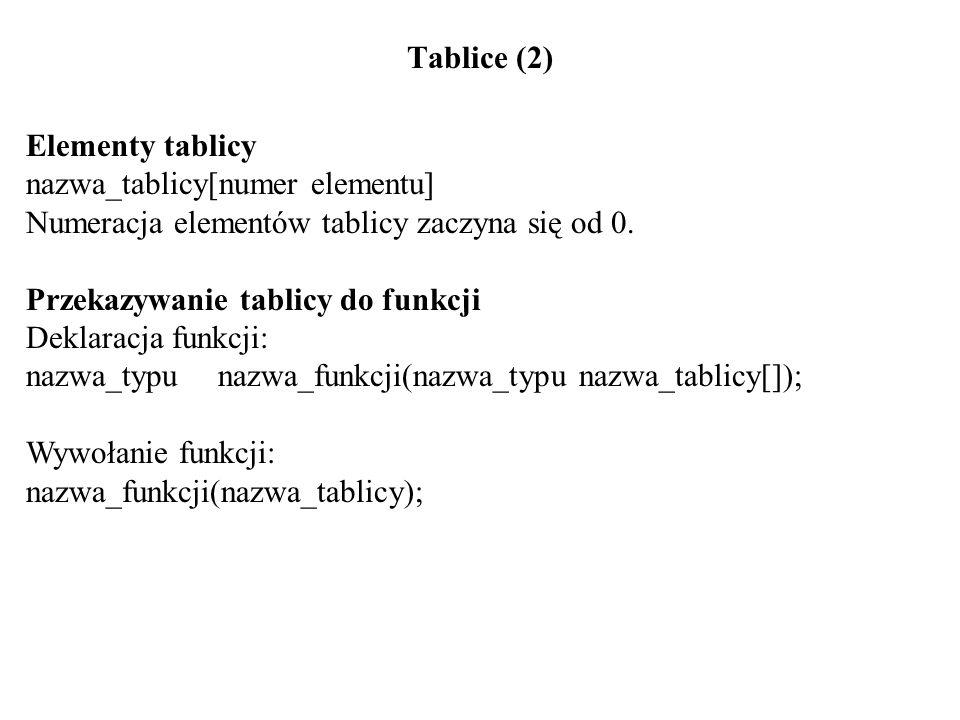Tablice (3) Przykład: #include int main() { int vti_a[10]; int vi_i; for(vi_i = 0; vi_i<10; vi_i++){ vti_a[vi_i] = vi_i % 2; } for(vi_i = 0; vi_i<10; vi_i++){ printf( %d.