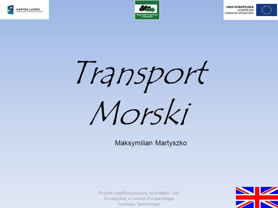 Projekt współfinansowany ze środków Unii Europejskiej w ramach Europejskiego Funduszu Społecznego Transport Morski Maksymilian Martyszko