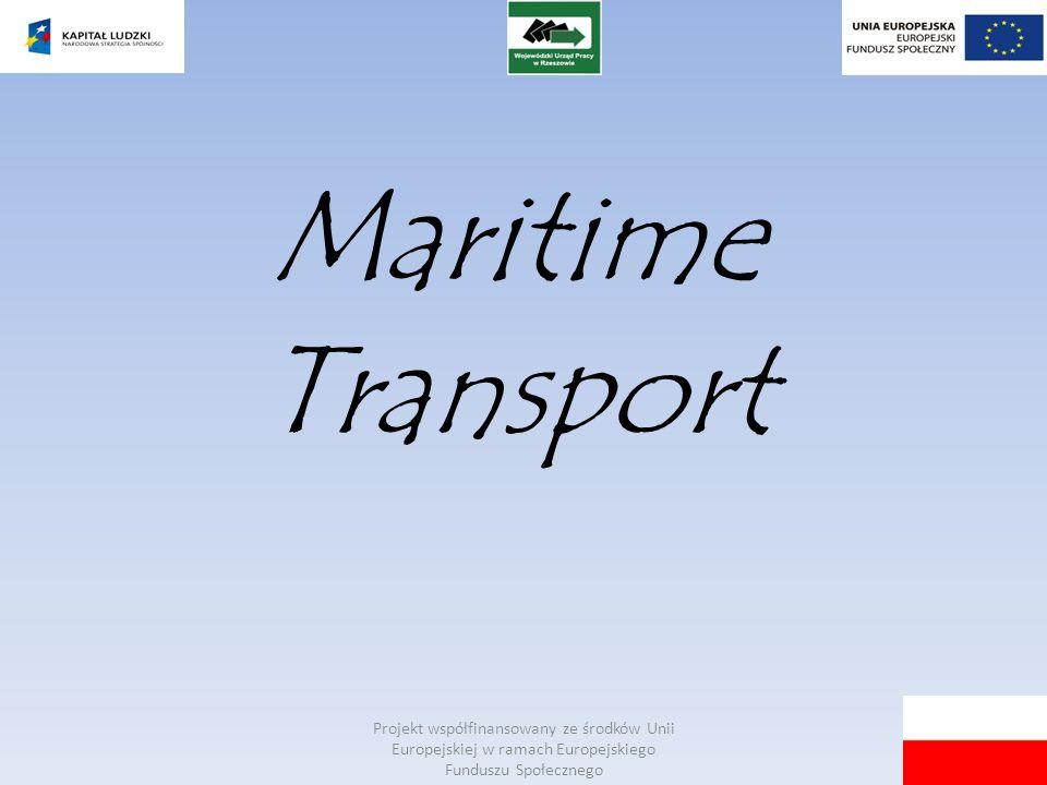 Projekt współfinansowany ze środków Unii Europejskiej w ramach Europejskiego Funduszu Społecznego Maritime Transport