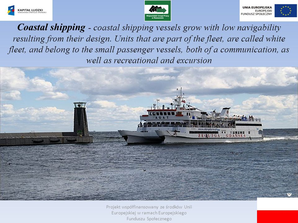 Coastal shipping - coastal shipping vessels grow with low navigability resulting from their design. Units that are part of the fleet, are called white