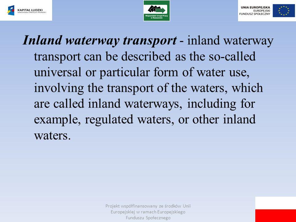 Projekt współfinansowany ze środków Unii Europejskiej w ramach Europejskiego Funduszu Społecznego Inland waterway transport - inland waterway transpor