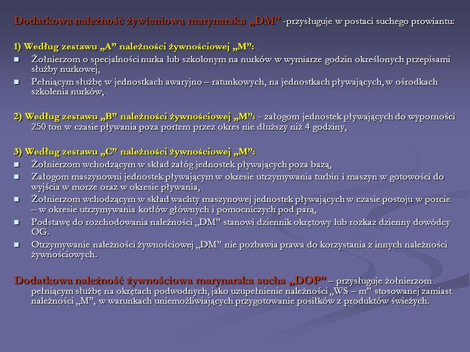 Dodatkowa należność żywieniowa marynarska DM -przysługuje w postaci suchego prowiantu: 1) Według zestawu A należności żywnościowej M: Żołnierzom o spe