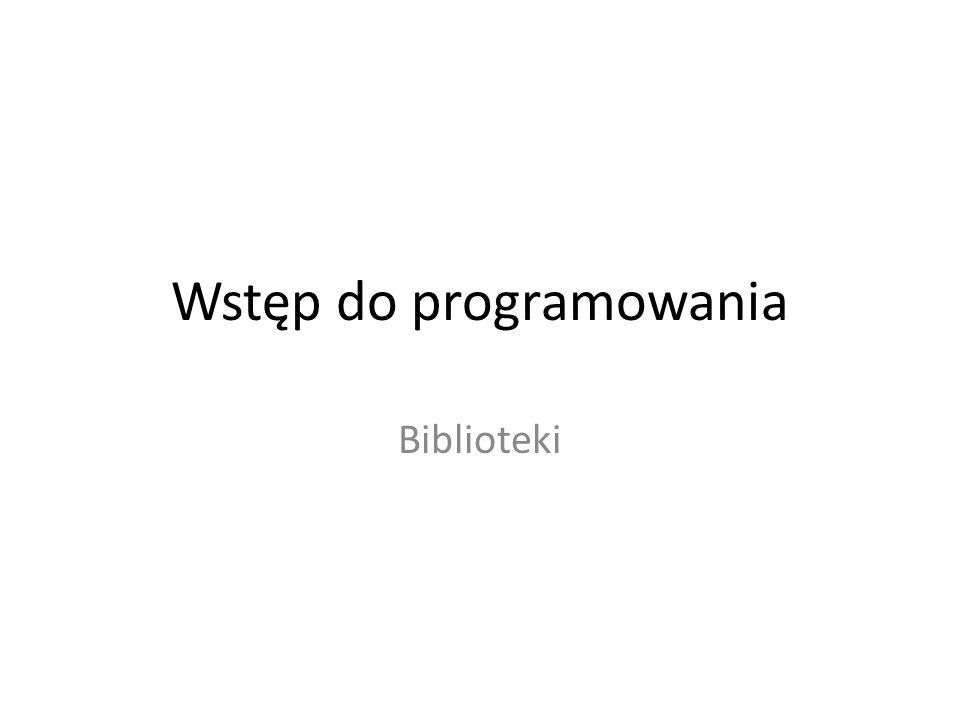 Wstęp do programowania Biblioteki