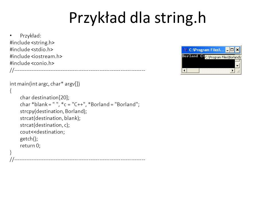 Przykład dla string.h Przykład: #include //--------------------------------------------------------------------------- int main(int argc, char* argv[]