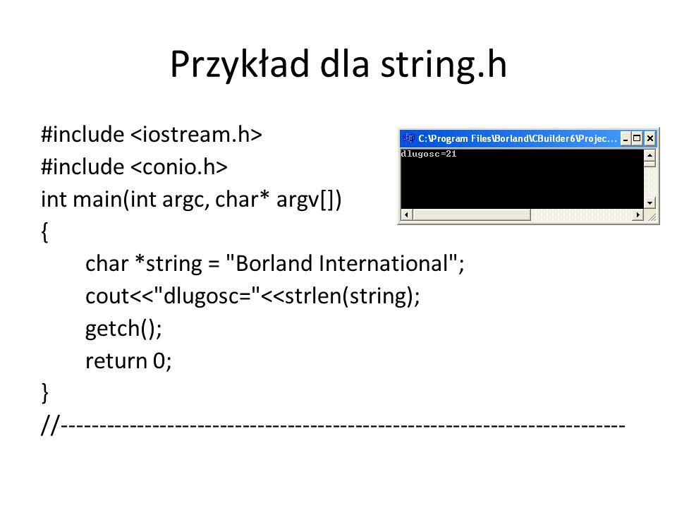 Przykład dla string.h #include int main(int argc, char* argv[]) { char *string =