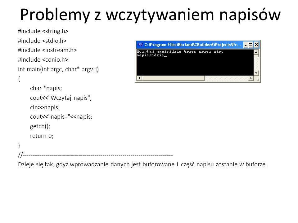 Problemy z wczytywaniem napisów #include int main(int argc, char* argv[]) { char *napis; cout<<