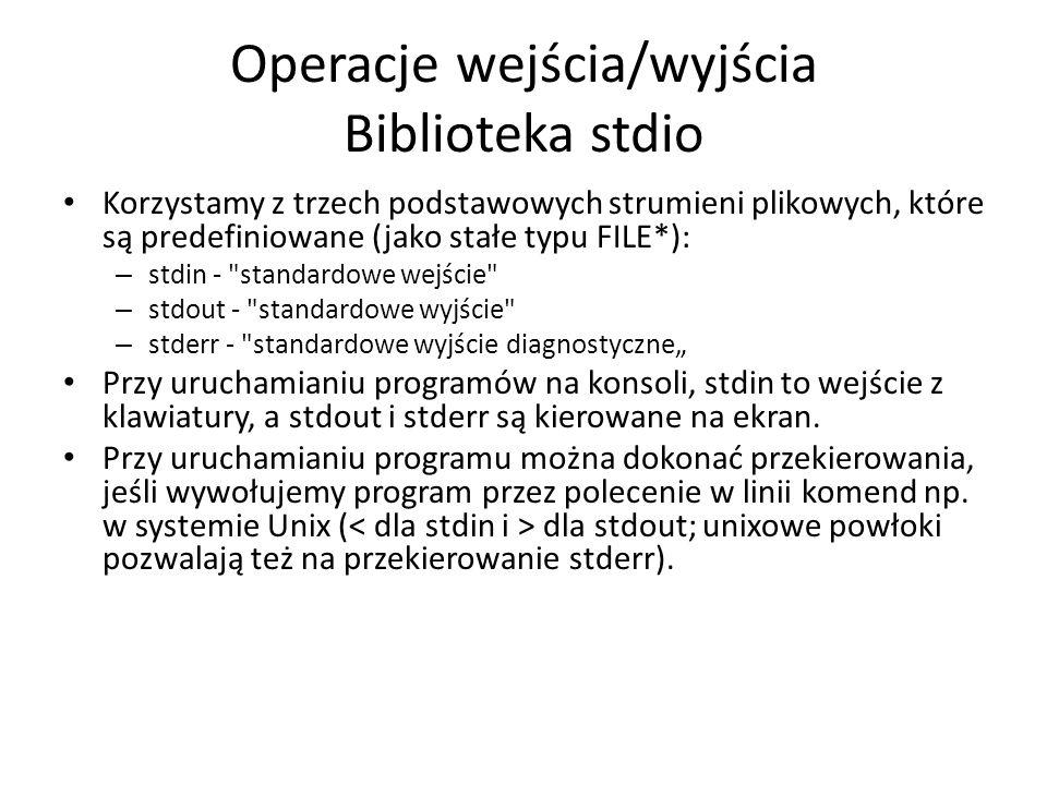 Operacje wejścia/wyjścia Biblioteka stdio Korzystamy z trzech podstawowych strumieni plikowych, które są predefiniowane (jako stałe typu FILE*): – std
