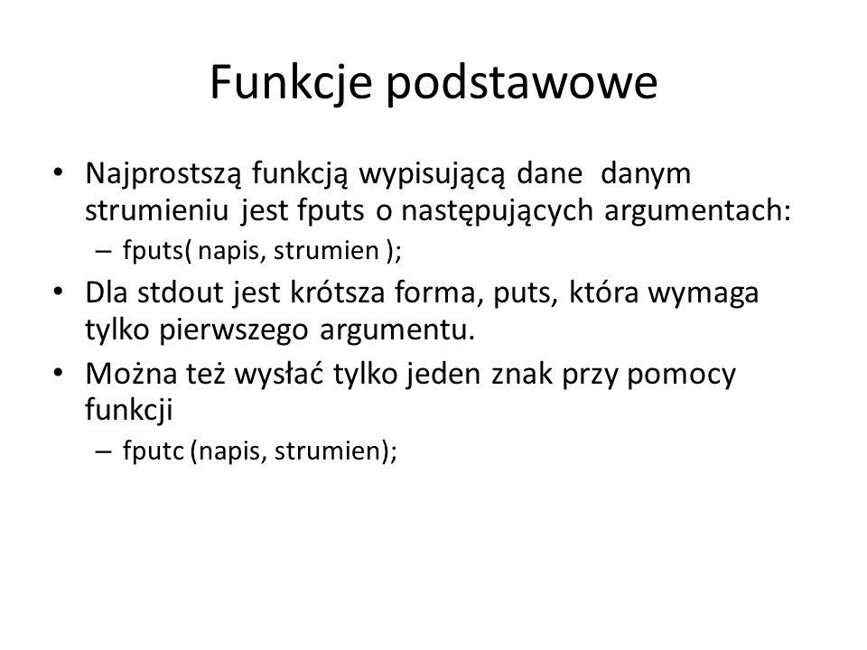 Funkcje podstawowe Najprostszą funkcją wypisującą dane danym strumieniu jest fputs o następujących argumentach: – fputs( napis, strumien ); Dla stdout