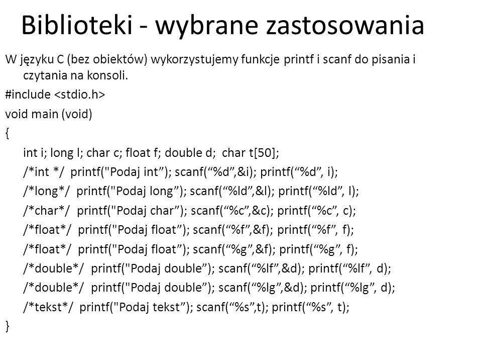 Biblioteki - wybrane zastosowania W języku C (bez obiektów) wykorzystujemy funkcje printf i scanf do pisania i czytania na konsoli. #include void main