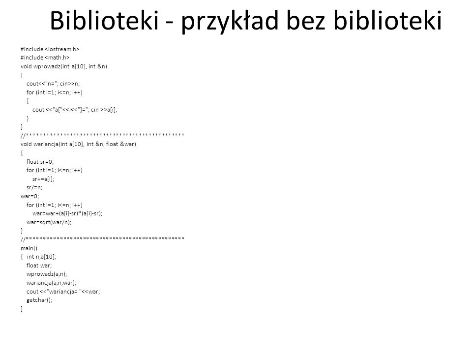 Biblioteki - przykład bez biblioteki #include void wprowadz(int a[10], int &n) { cout >n; for (int i=1; i<=n; i++) { cout >a[i]; } //*****************