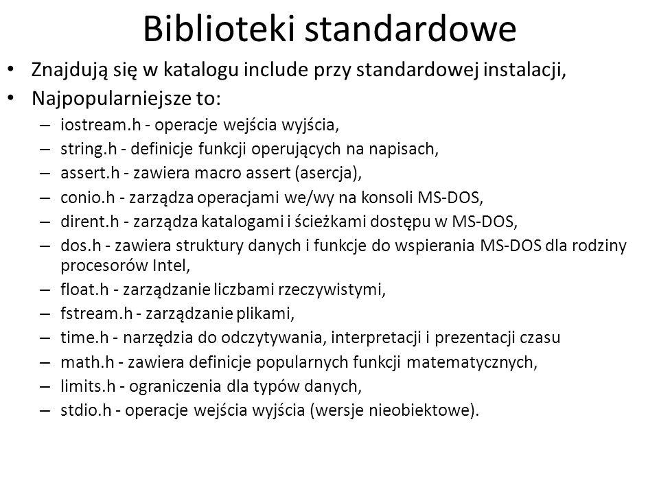 Biblioteki standardowe Znajdują się w katalogu include przy standardowej instalacji, Najpopularniejsze to: – iostream.h - operacje wejścia wyjścia, –