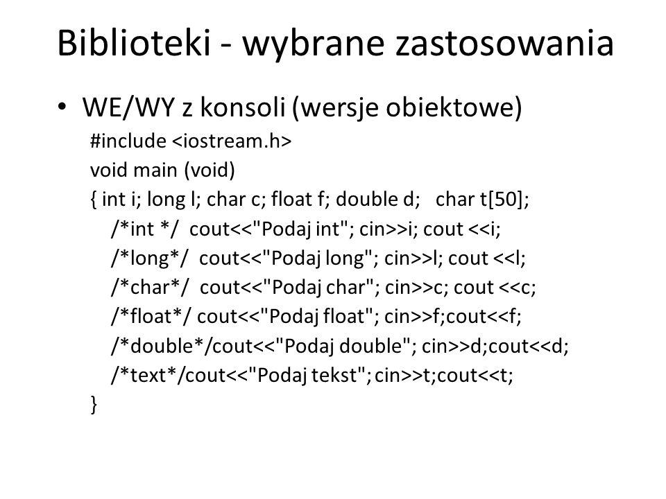 Biblioteki - wybrane zastosowania WE/WY z konsoli (wersje obiektowe) #include void main (void) { int i; long l; char c; float f; double d; char t[50];
