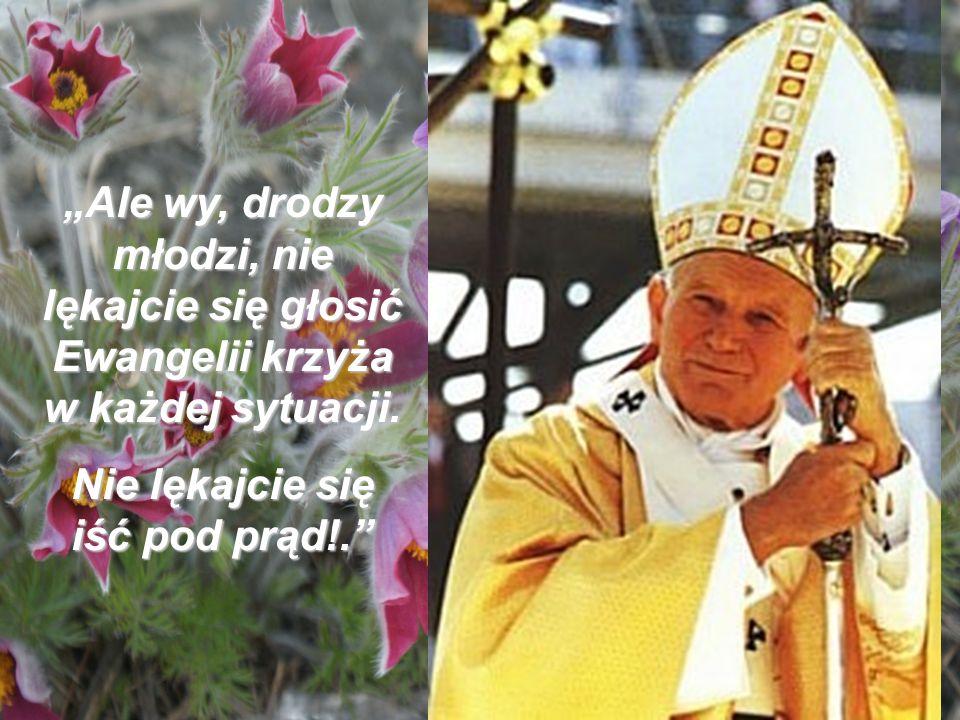 Ale wy, drodzy młodzi, nie lękajcie się głosić Ewangelii krzyża w każdej sytuacji. Nie lękajcie się iść pod prąd!.