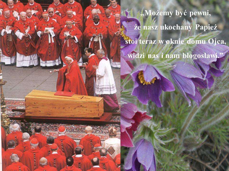 Możemy być pewni, że nasz ukochany Papież stoi teraz w oknie domu Ojca, widzi nas i nam błogosławi.