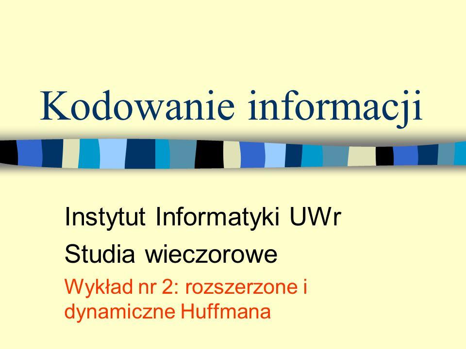 Kodowanie informacji Instytut Informatyki UWr Studia wieczorowe Wykład nr 2: rozszerzone i dynamiczne Huffmana