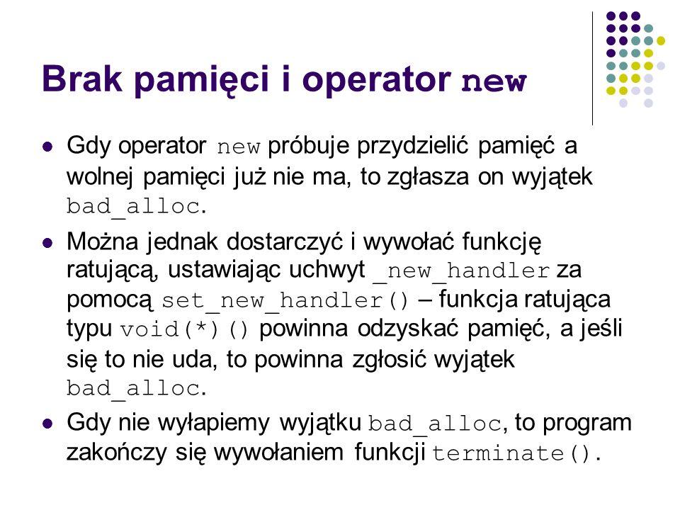 Brak pamięci i operator new Gdy operator new próbuje przydzielić pamięć a wolnej pamięci już nie ma, to zgłasza on wyjątek bad_alloc. Można jednak dos