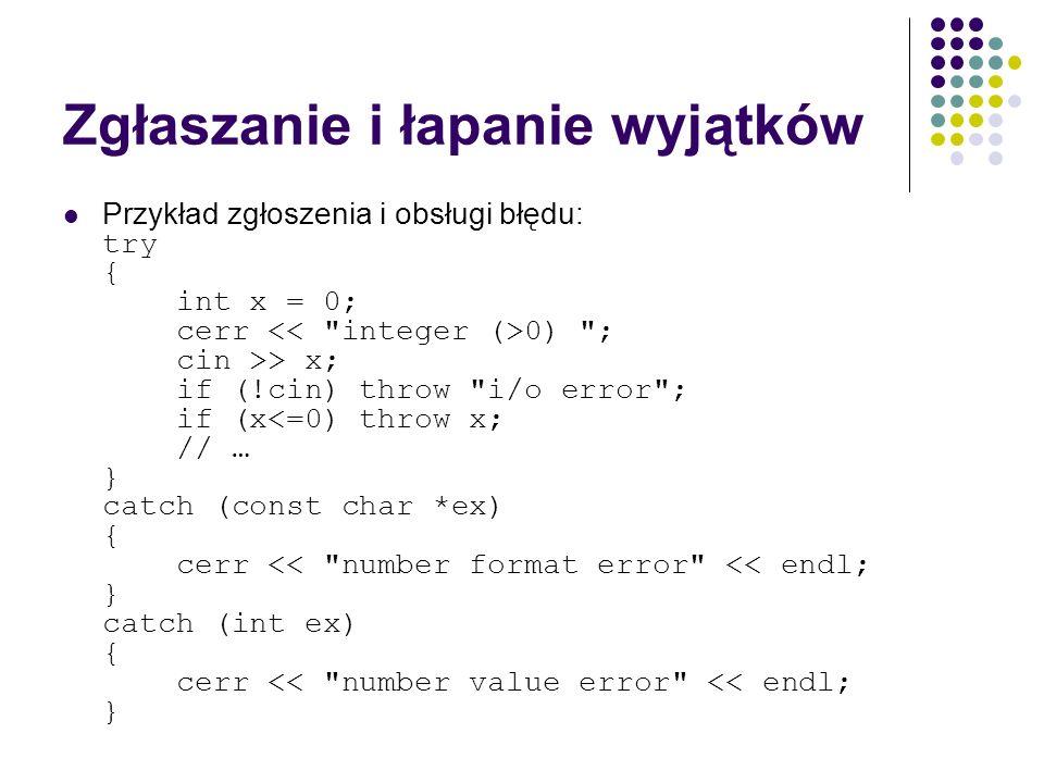 Zgłaszanie i łapanie wyjątków Przykład zgłoszenia i obsługi błędu: try { int x = 0; cerr 0)