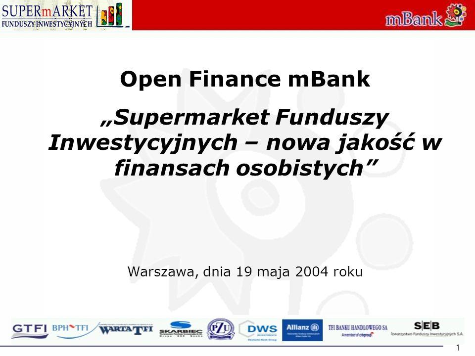 1 Open Finance mBank Supermarket Funduszy Inwestycyjnych – nowa jakość w finansach osobistych Warszawa, dnia 19 maja 2004 roku