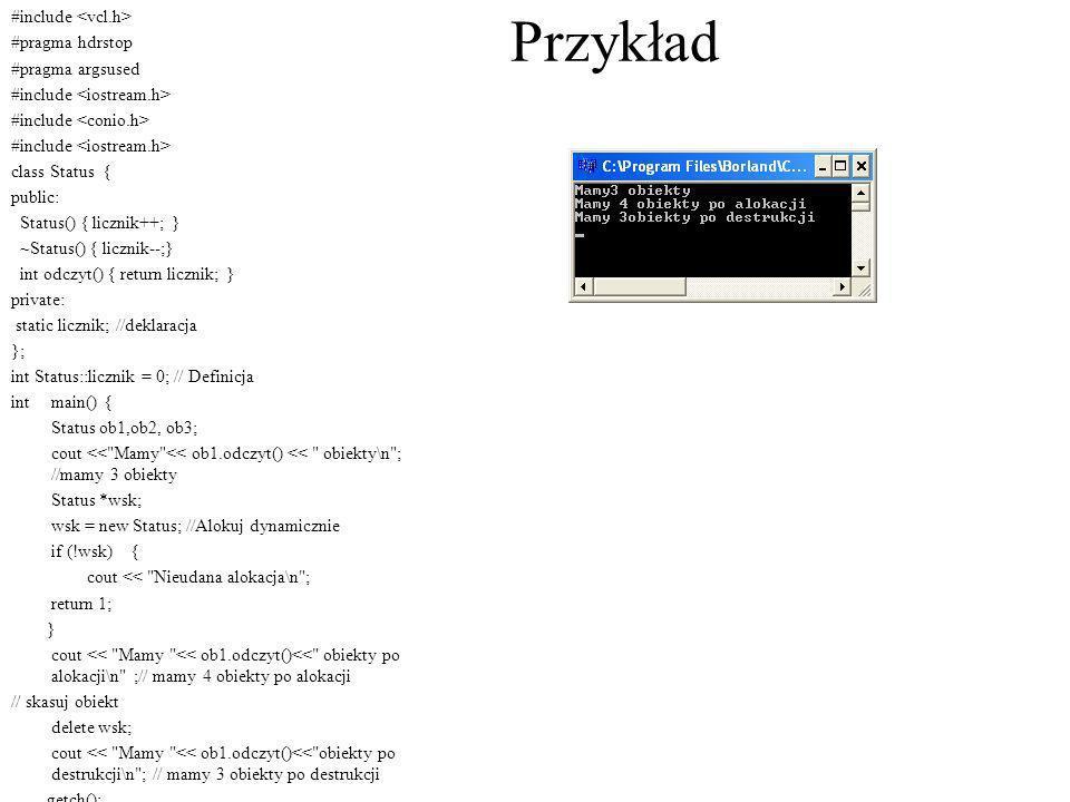 Przykład #include #pragma hdrstop #pragma argsused #include class Status { public: Status() { licznik++; } ~Status() { licznik--;} int odczyt() { retu