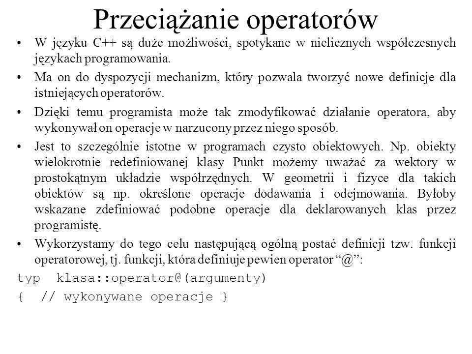 Przeciążanie operatorów W języku C++ są duże możliwości, spotykane w nielicznych współczesnych językach programowania. Ma on do dyspozycji mechanizm,