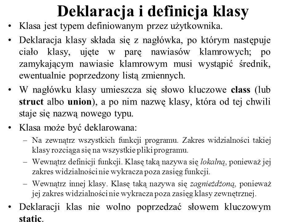 Deklaracja i definicja klasy Klasa jest typem definiowanym przez użytkownika. Deklaracja klasy składa się z nagłówka, po którym następuje ciało klasy,