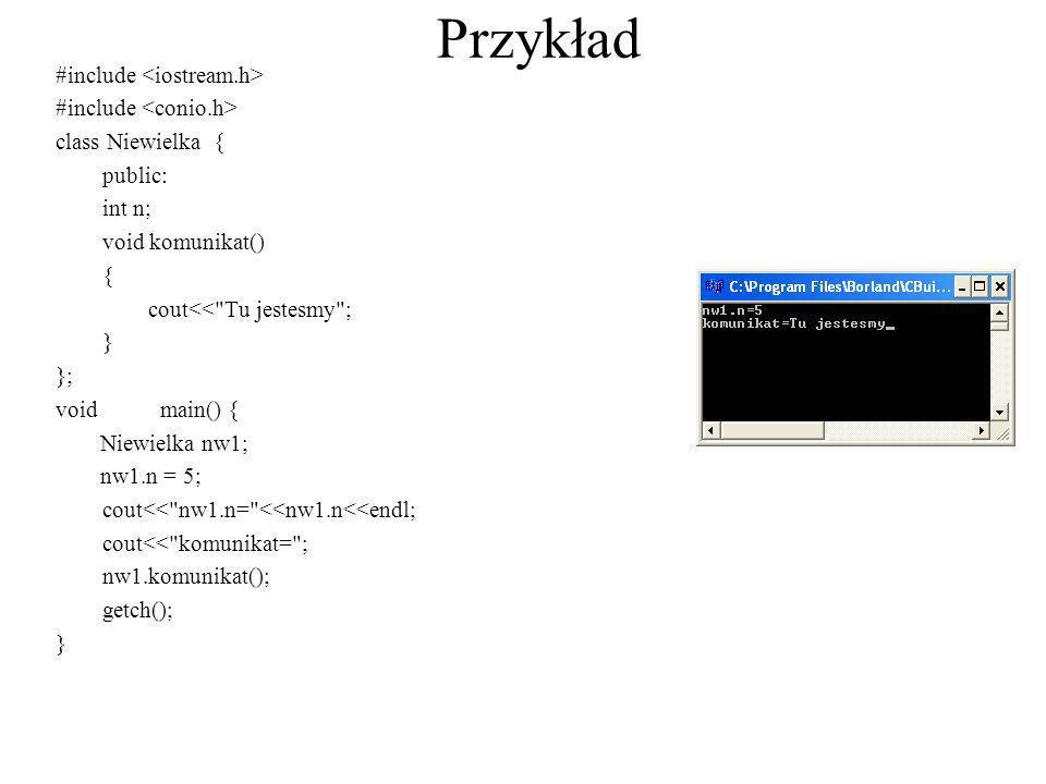 Przykład #include class Niewielka { public: int n; void komunikat() { cout<<