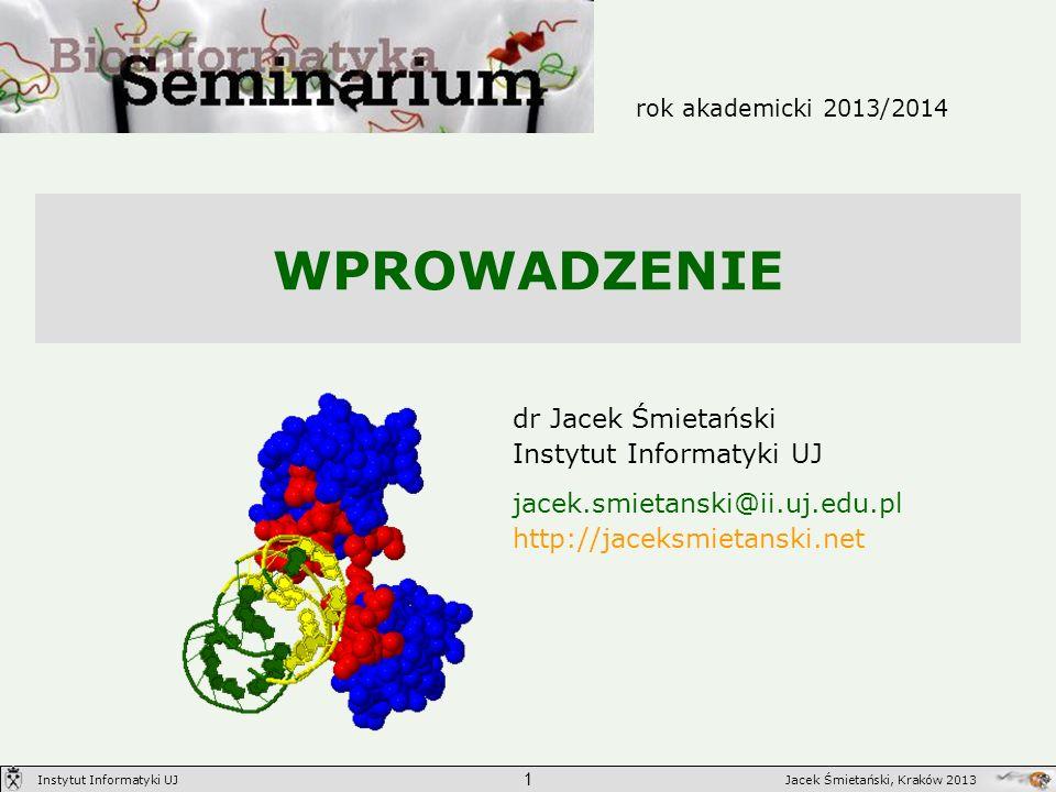 WPROWADZENIE rok akademicki 2013/2014 dr Jacek Śmietański Instytut Informatyki UJ jacek.smietanski@ii.uj.edu.pl http://jaceksmietanski.net 1 Jacek Śmi