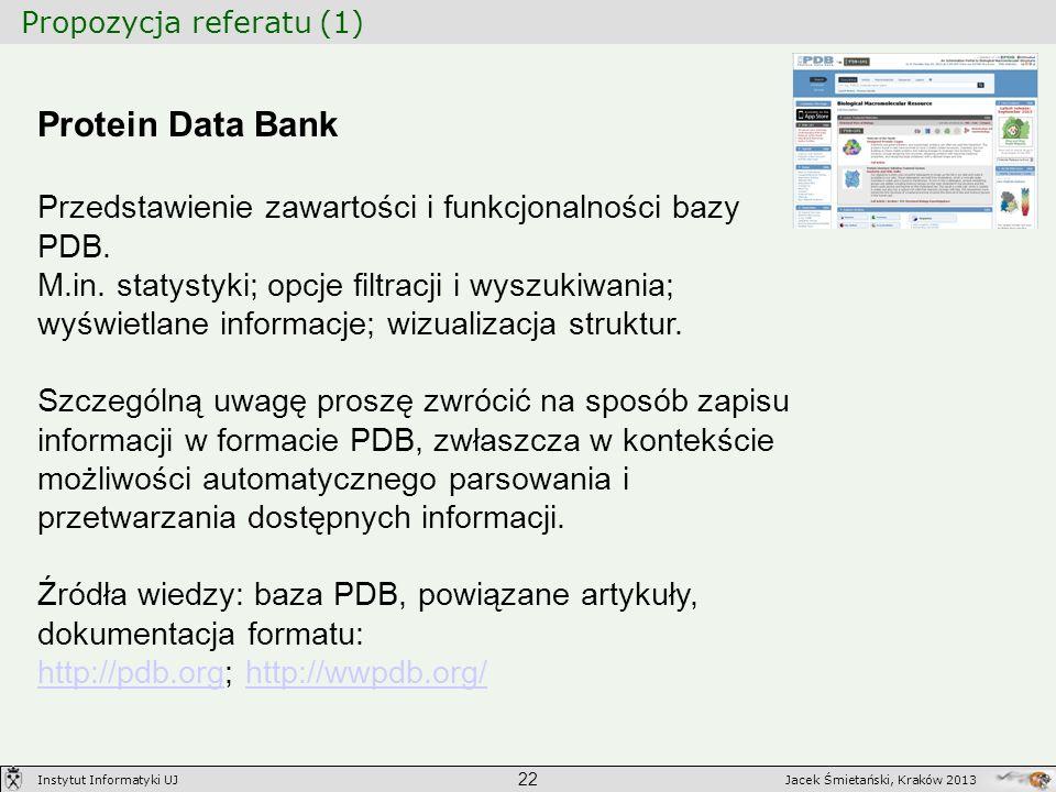 Propozycja referatu (1) 22 Jacek Śmietański, Kraków 2013Instytut Informatyki UJ Protein Data Bank Przedstawienie zawartości i funkcjonalności bazy PDB
