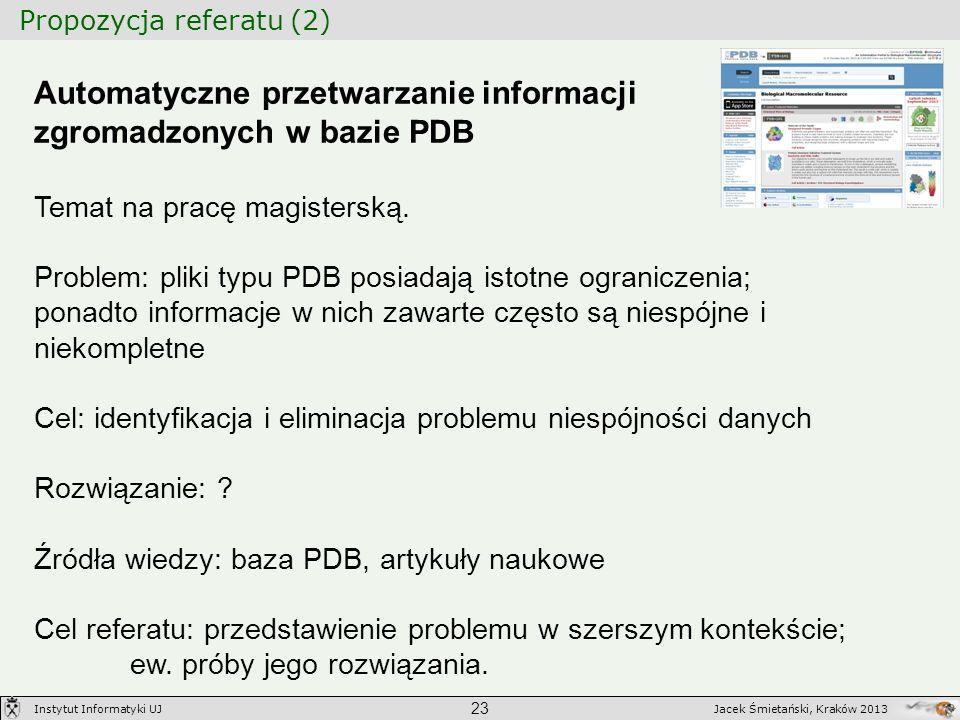 Propozycja referatu (2) 23 Jacek Śmietański, Kraków 2013Instytut Informatyki UJ Automatyczne przetwarzanie informacji zgromadzonych w bazie PDB Temat